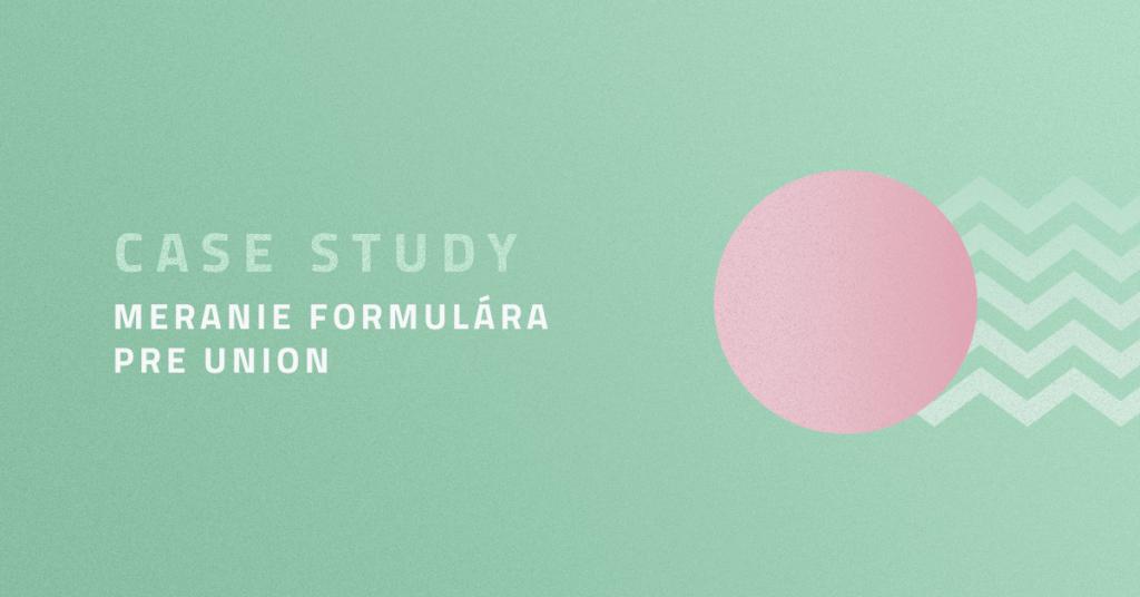 Case study: Meranie formulára pre Union
