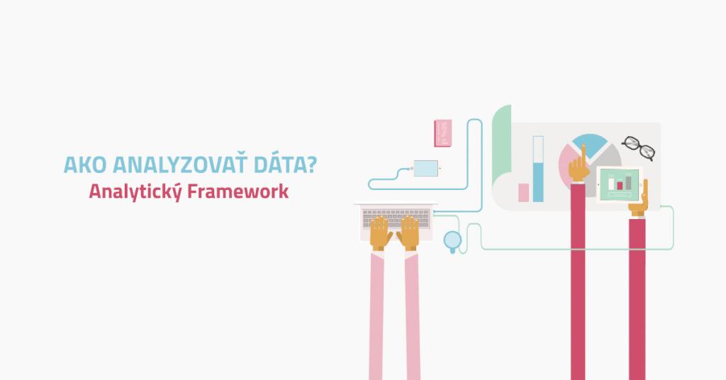 Ako analyzovať dáta? ( Analytický Framework)