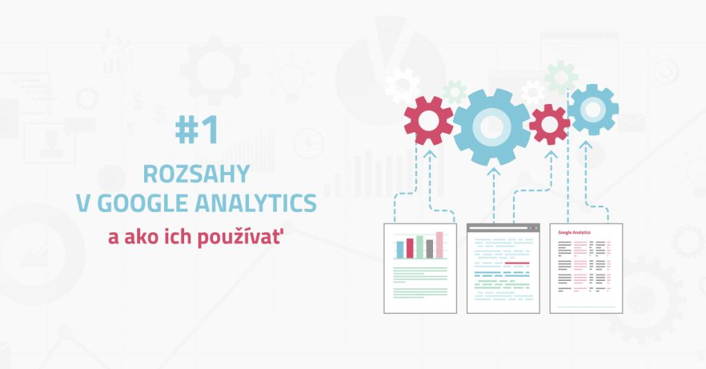 Rozsahy v Google Analytics a ako ich používať