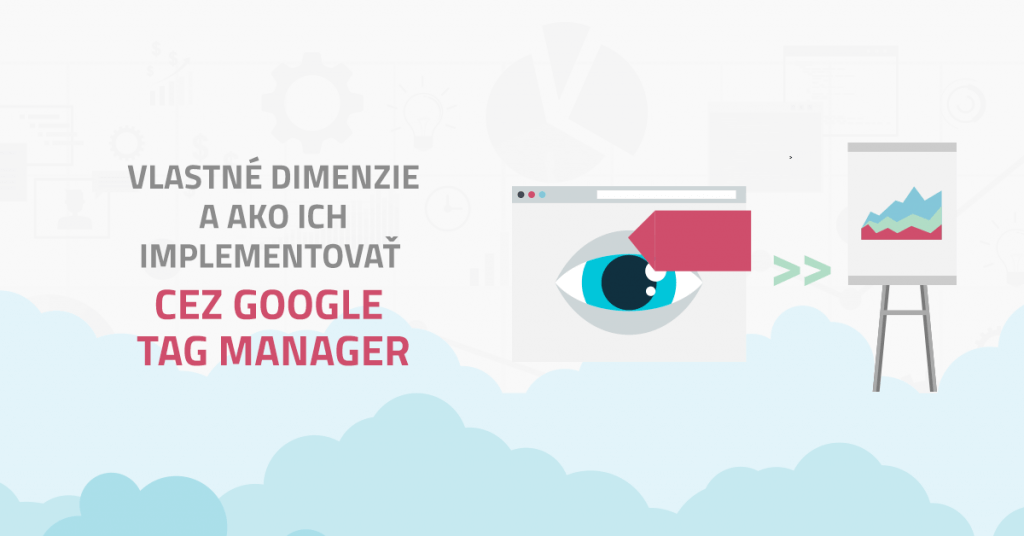 Vlastné dimenzie a ako ich implementovať cez Google Tag Manager