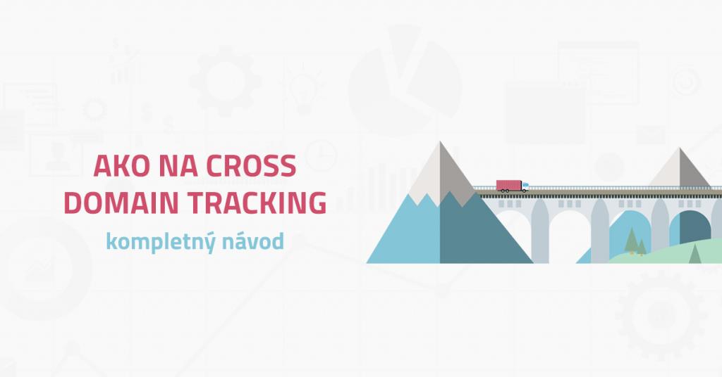 Ako na Cross Domain Tracking – kompletný návod