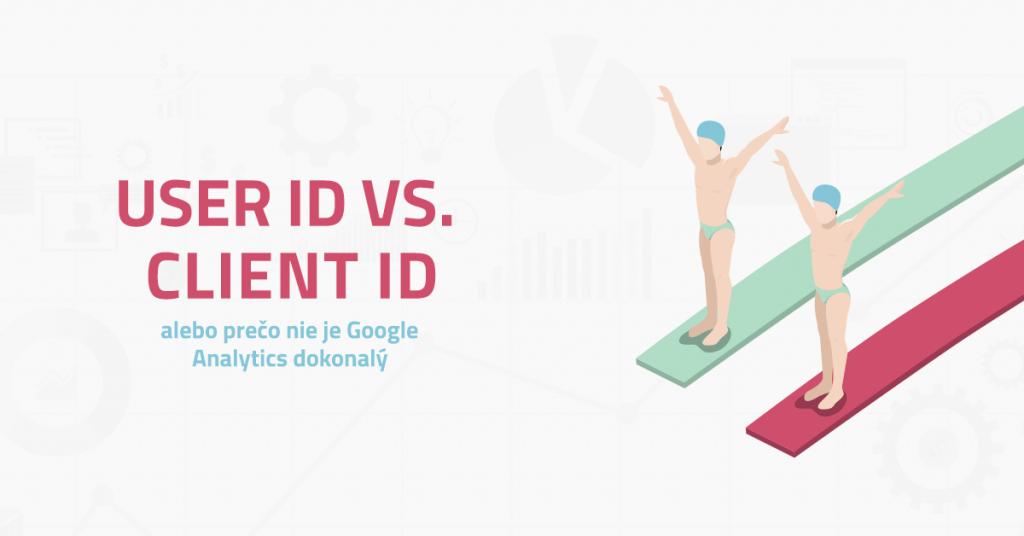 User ID vs Client ID alebo prečo nie je Google Analytics dokonalý?