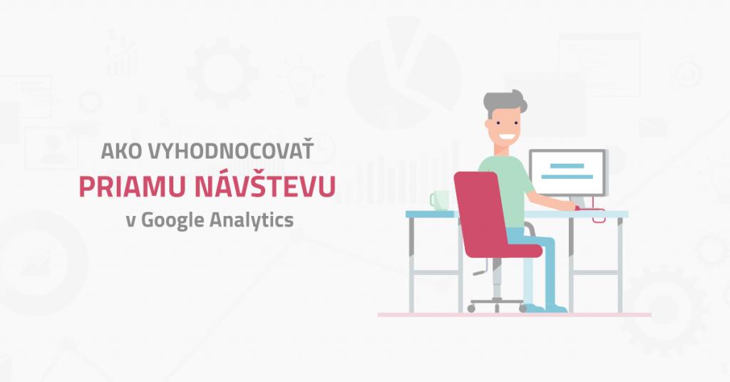 Ako vyhodnocovať priamu návštevu v Google Analytics